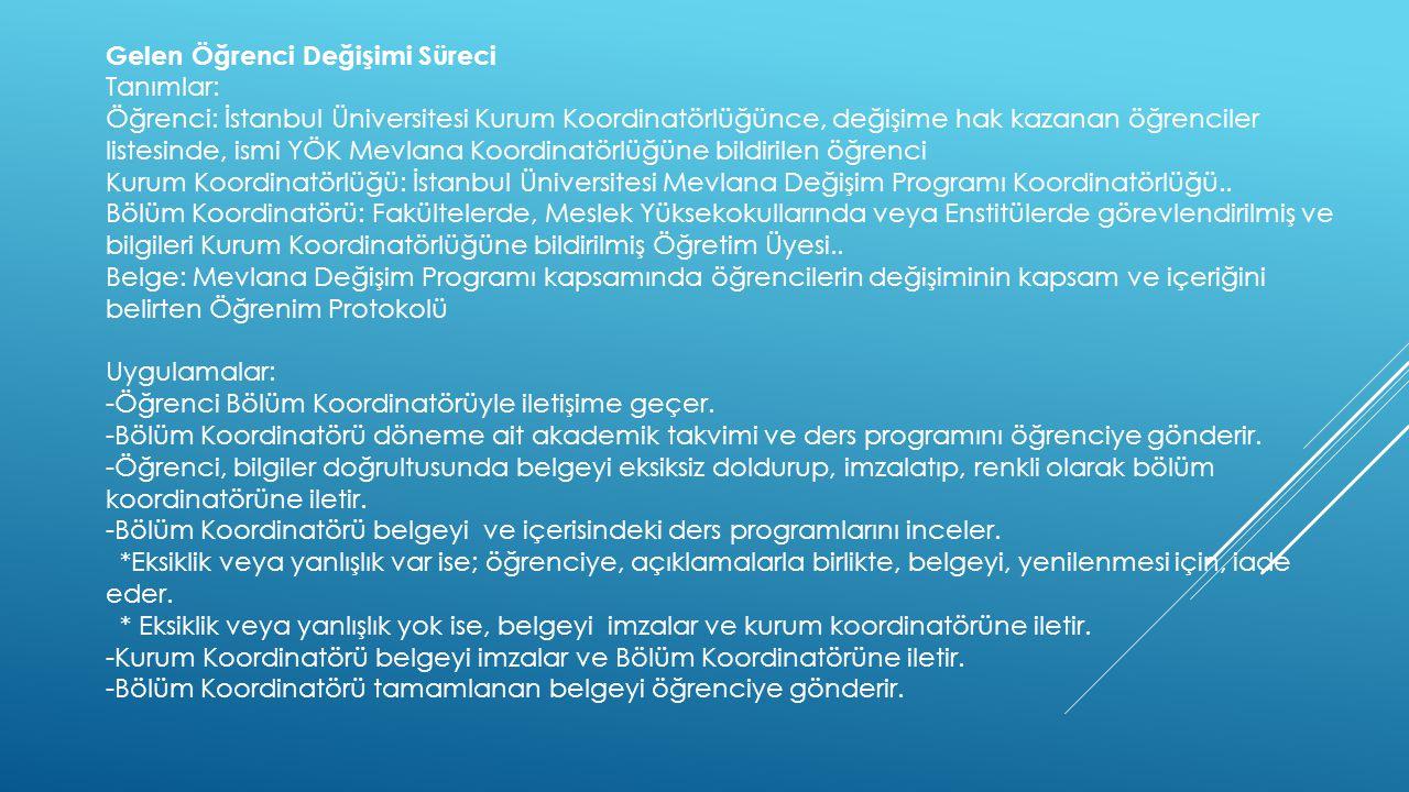 Gelen Öğrenci Değişimi Süreci Tanımlar: Öğrenci: İstanbul Üniversitesi Kurum Koordinatörlüğünce, değişime hak kazanan öğrenciler listesinde, ismi YÖK