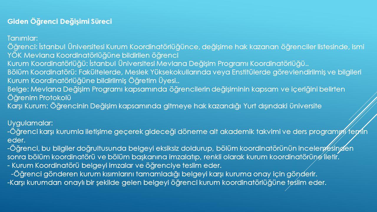Giden Öğrenci Değişimi Süreci Tanımlar: Öğrenci: İstanbul Üniversitesi Kurum Koordinatörlüğünce, değişime hak kazanan öğrenciler listesinde, ismi YÖK