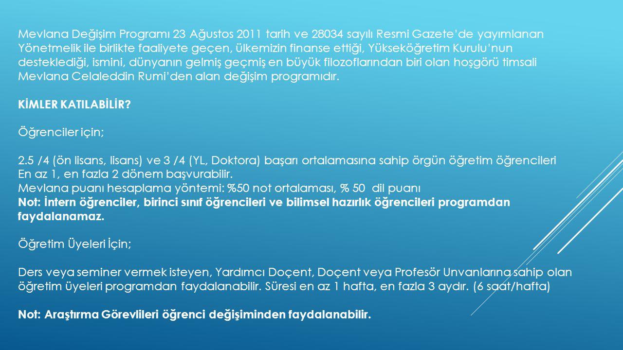 Mevlana Değişim Programı 23 Ağustos 2011 tarih ve 28034 sayılı Resmi Gazete'de yayımlanan Yönetmelik ile birlikte faaliyete geçen, ülkemizin finanse e