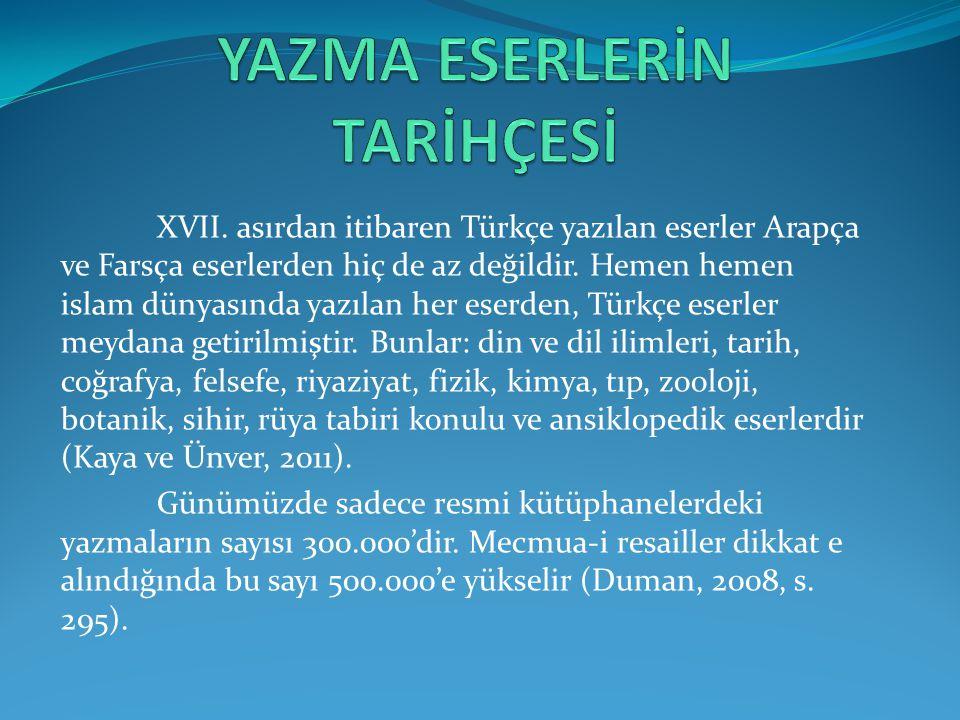 XVII.asırdan itibaren Türkçe yazılan eserler Arapça ve Farsça eserlerden hiç de az değildir.