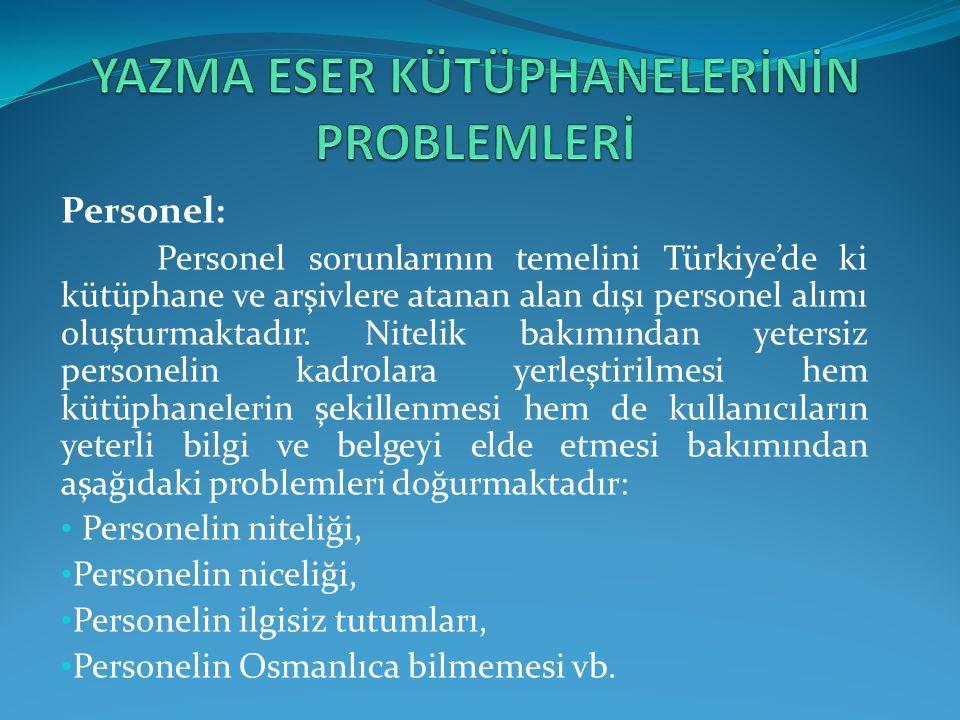 Personel: Personel sorunlarının temelini Türkiye'de ki kütüphane ve arşivlere atanan alan dışı personel alımı oluşturmaktadır.