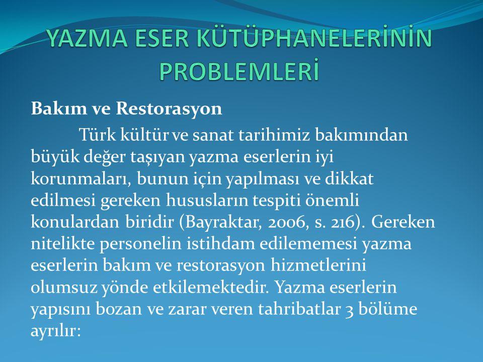 Bakım ve Restorasyon Türk kültür ve sanat tarihimiz bakımından büyük değer taşıyan yazma eserlerin iyi korunmaları, bunun için yapılması ve dikkat edilmesi gereken hususların tespiti önemli konulardan biridir (Bayraktar, 2006, s.
