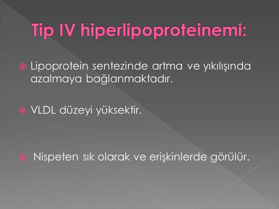  Lipoprotein sentezinde artma ve yıkılışında azalmaya bağlanmaktadır.  VLDL düzeyi yüksektir.  Nispeten sık olarak ve erişkinlerde görülür.