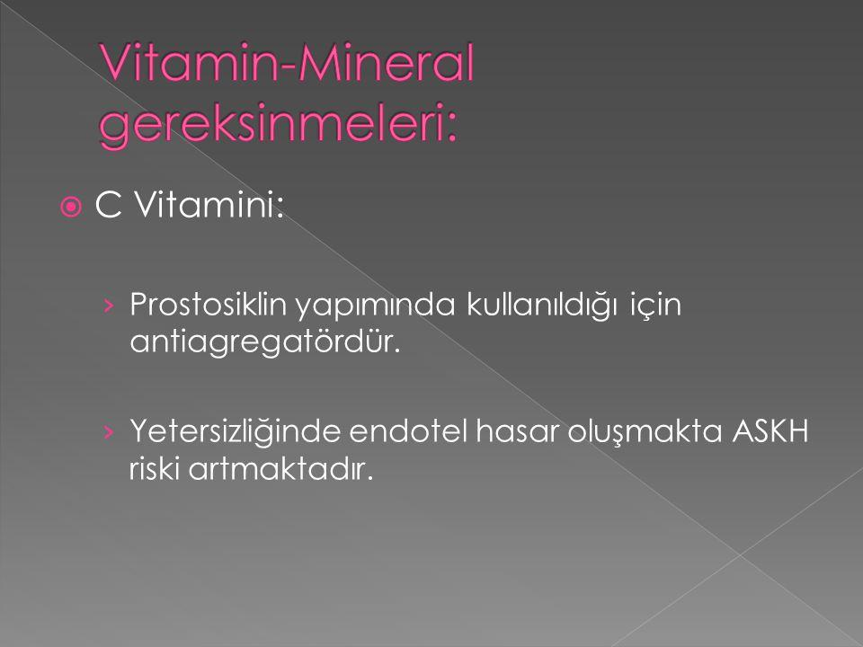 C Vitamini: › Prostosiklin yapımında kullanıldığı için antiagregatördür. › Yetersizliğinde endotel hasar oluşmakta ASKH riski artmaktadır.