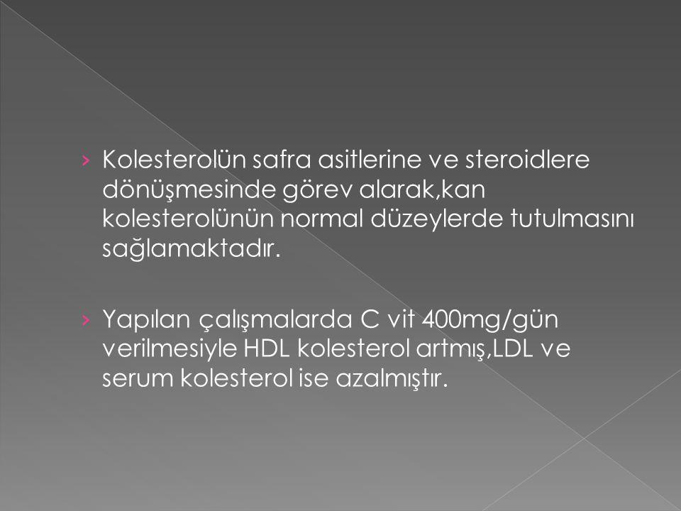 › Kolesterolün safra asitlerine ve steroidlere dönüşmesinde görev alarak,kan kolesterolünün normal düzeylerde tutulmasını sağlamaktadır.