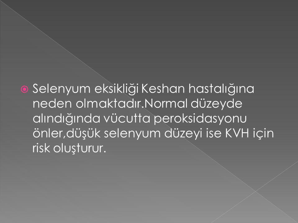  Selenyum eksikliği Keshan hastalığına neden olmaktadır.Normal düzeyde alındığında vücutta peroksidasyonu önler,düşük selenyum düzeyi ise KVH için risk oluşturur.