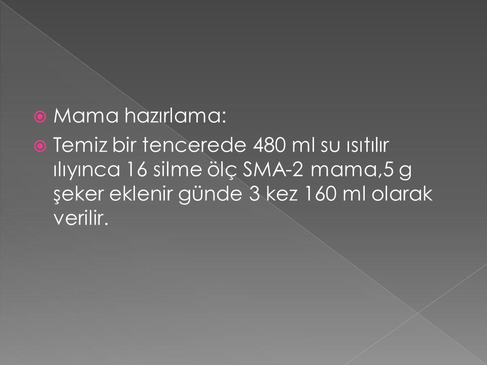  Mama hazırlama:  Temiz bir tencerede 480 ml su ısıtılır ılıyınca 16 silme ölç SMA-2 mama,5 g şeker eklenir günde 3 kez 160 ml olarak verilir.