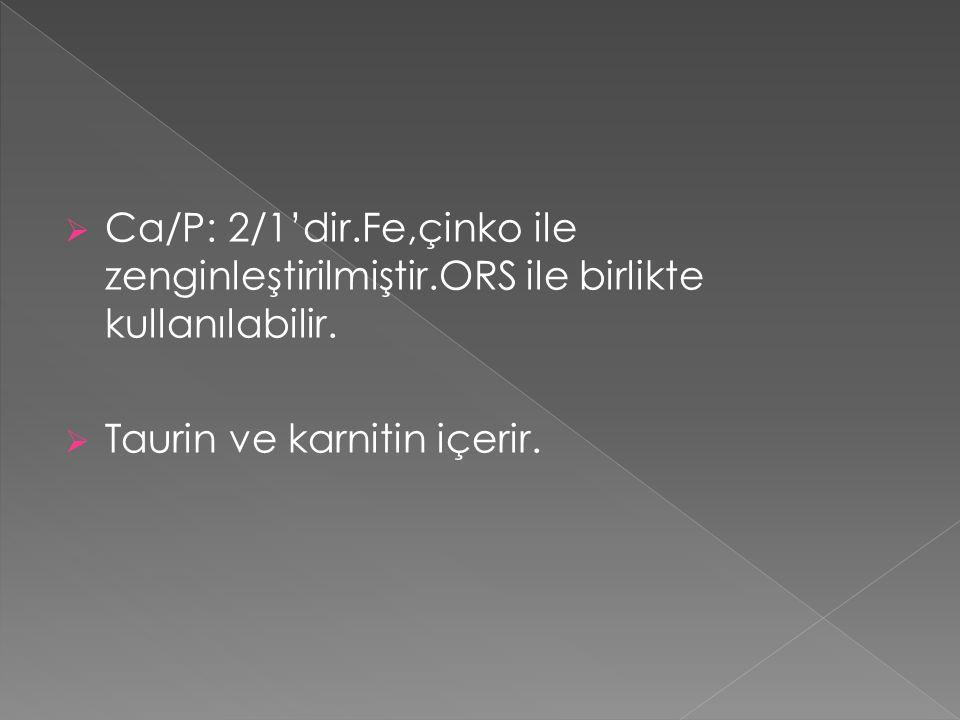  Ca/P: 2/1'dir.Fe,çinko ile zenginleştirilmiştir.ORS ile birlikte kullanılabilir.  Taurin ve karnitin içerir.
