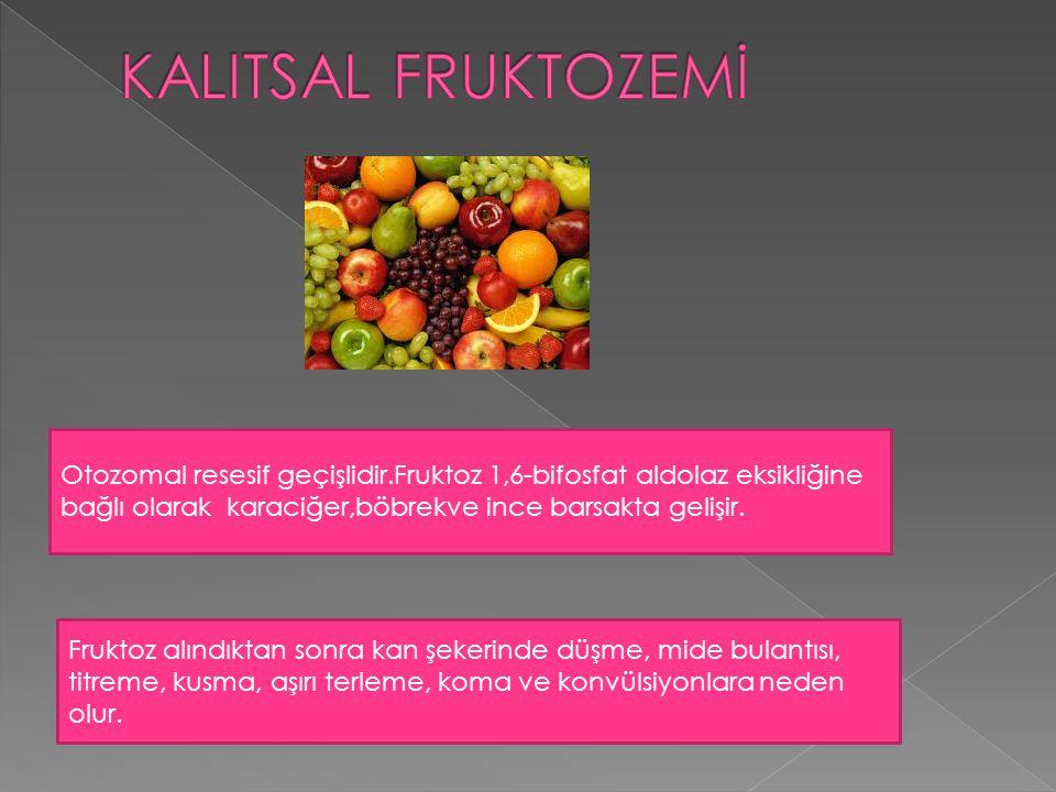 Fruktoz alındıktan sonra kan şekerinde düşme, mide bulantısı, titreme, kusma, aşırı terleme, koma ve konvülsiyonlara neden olur. Otozomal resesif geçi