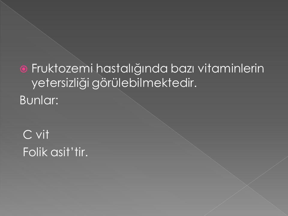  Fruktozemi hastalığında bazı vitaminlerin yetersizliği görülebilmektedir. Bunlar: C vit Folik asit'tir.