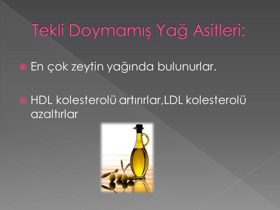  En çok zeytin yağında bulunurlar.  HDL kolesterolü artırırlar,LDL kolesterolü azaltırlar