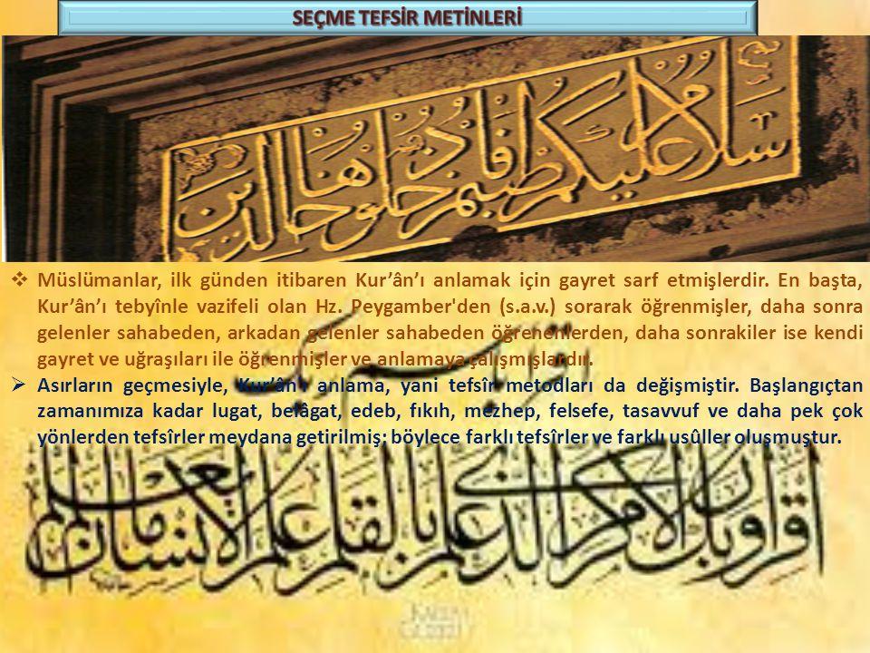  Müslümanlar, ilk günden itibaren Kur'ân'ı anlamak için gayret sarf etmişlerdir. En başta, Kur'ân'ı tebyînle vazifeli olan Hz. Peygamber'den (s.a.v.)