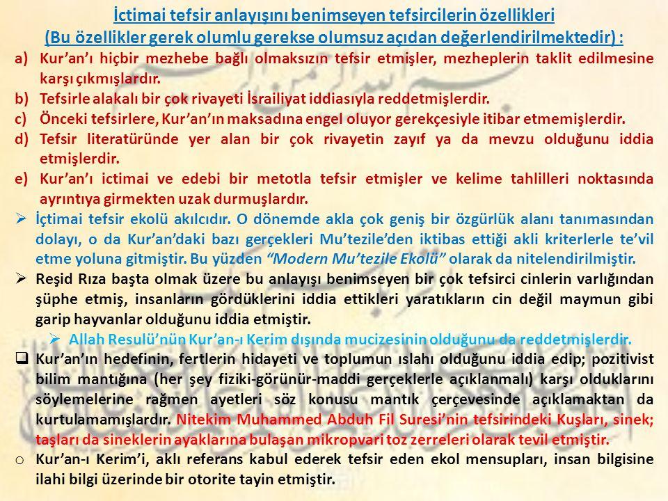 İctimai tefsir anlayışını benimseyen tefsircilerin özellikleri (Bu özellikler gerek olumlu gerekse olumsuz açıdan değerlendirilmektedir) : a)Kur'an'ı