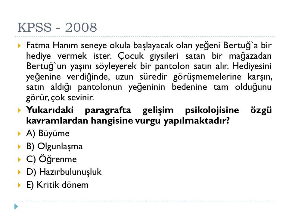 KPSS - 2006 Gelişimde olgunlaşma kavramı aşa ğ ıdaki süreçlerden hangisini anlatmak için kullanılmaktadır.