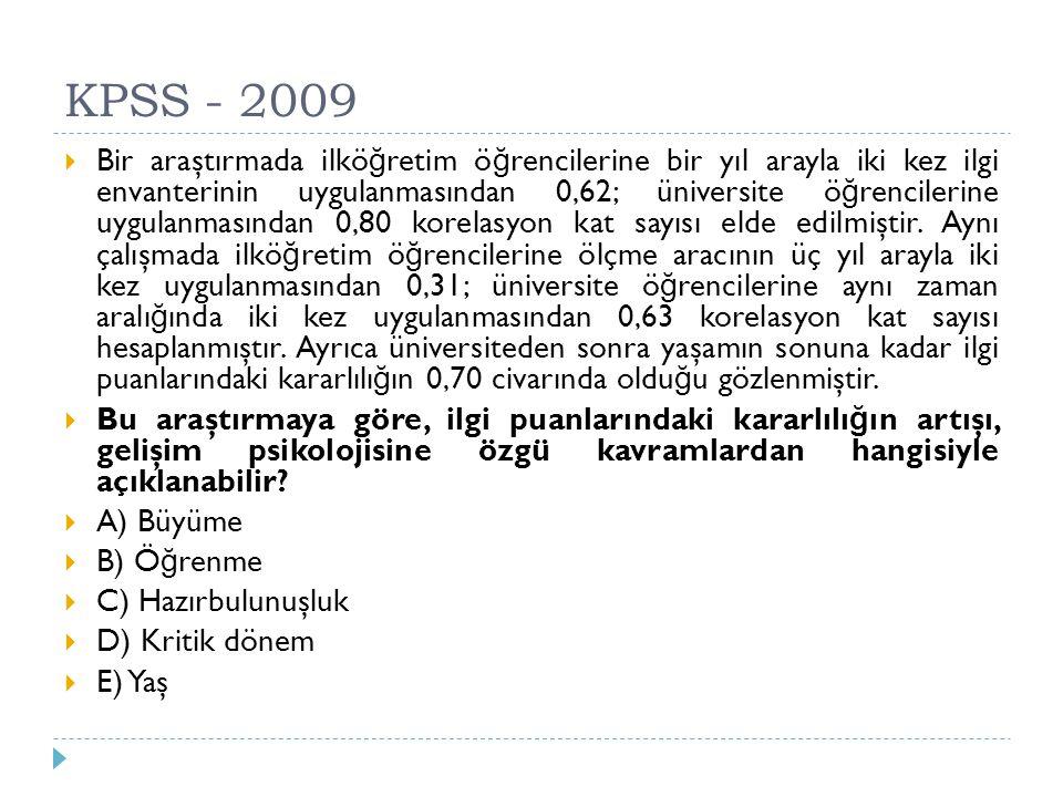 KPSS - 2009  Bir araştırmada ilkö ğ retim ö ğ rencilerine bir yıl arayla iki kez ilgi envanterinin uygulanmasından 0,62; üniversite ö ğ rencilerine u
