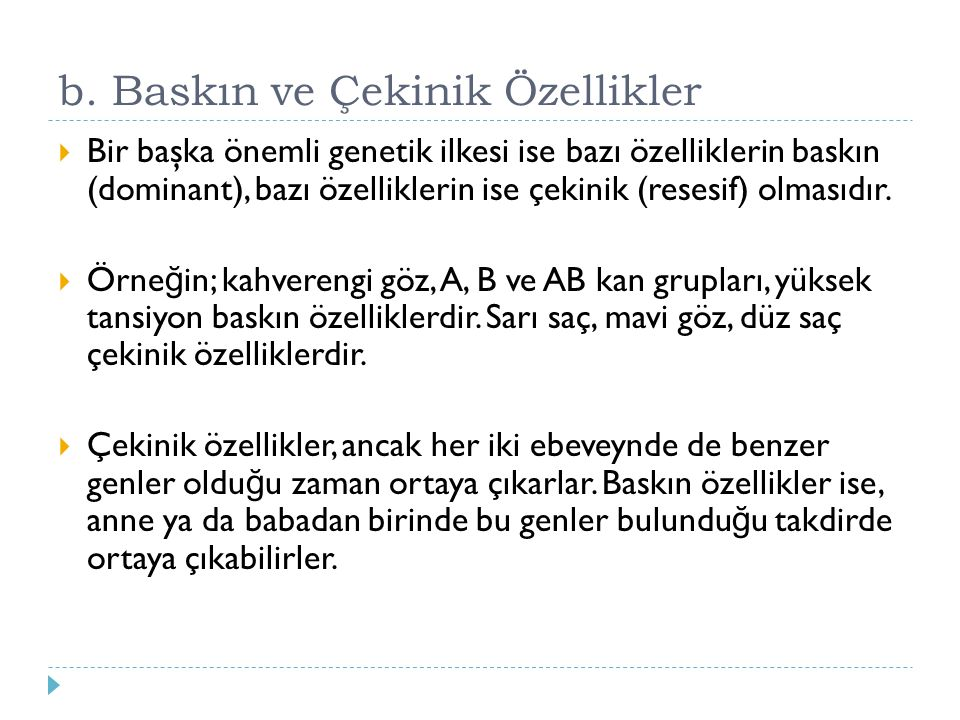 b. Baskın ve Çekinik Özellikler  Bir başka önemli genetik ilkesi ise bazı özelliklerin baskın (dominant), bazı özelliklerin ise çekinik (resesif) olm