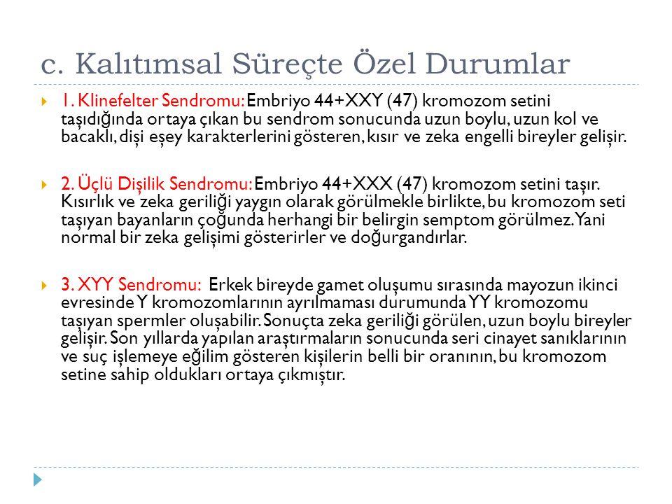 c. Kalıtımsal Süreçte Özel Durumlar  1. Klinefelter Sendromu: Embriyo 44+XXY (47) kromozom setini taşıdı ğ ında ortaya çıkan bu sendrom sonucunda uzu