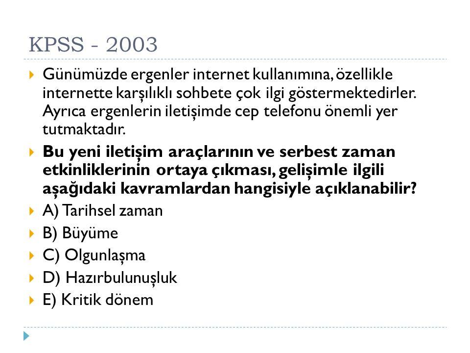 KPSS - 2003  Günümüzde ergenler internet kullanımına, özellikle internette karşılıklı sohbete çok ilgi göstermektedirler. Ayrıca ergenlerin iletişimd