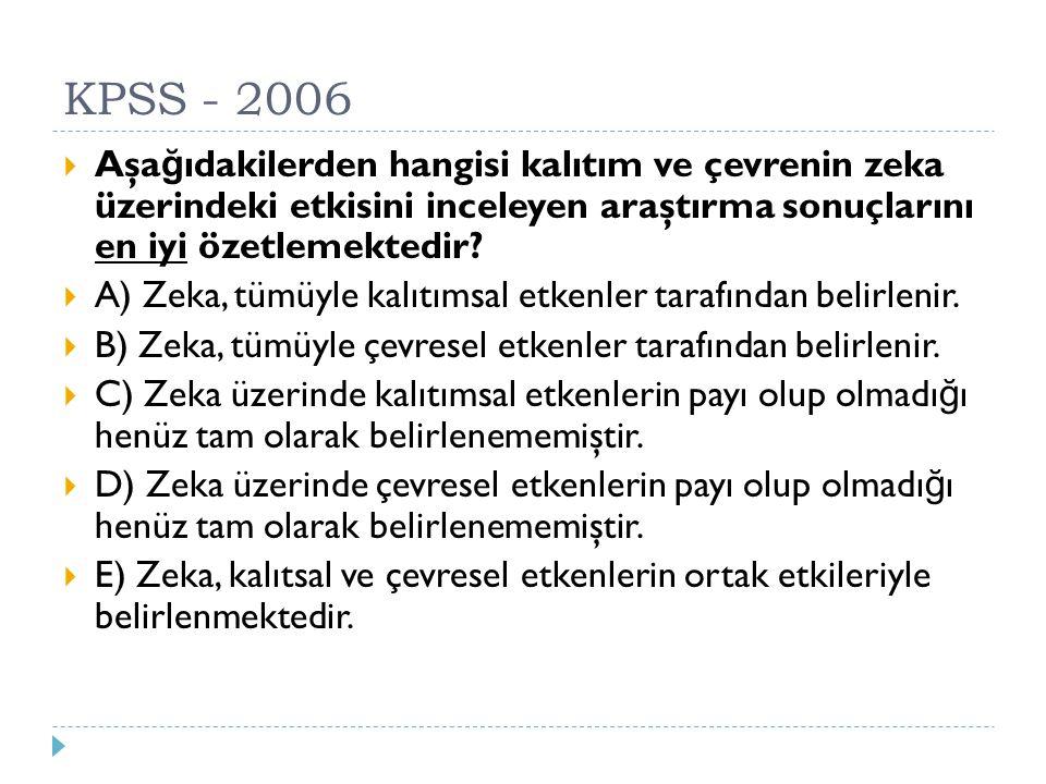 KPSS - 2006  Aşa ğ ıdakilerden hangisi kalıtım ve çevrenin zeka üzerindeki etkisini inceleyen araştırma sonuçlarını en iyi özetlemektedir?  A) Zeka,
