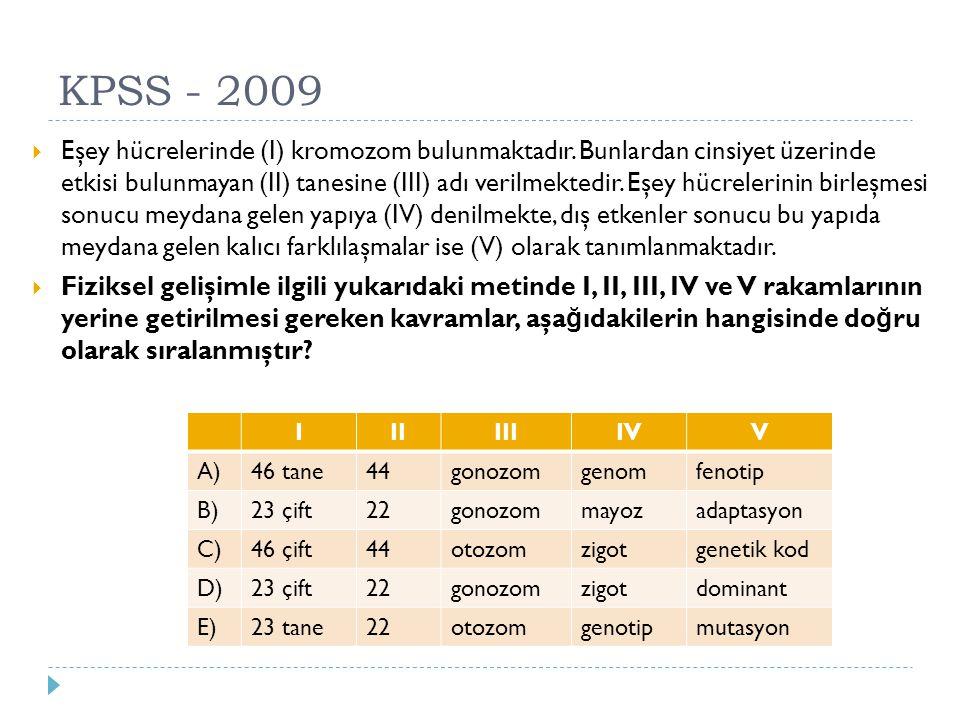 KPSS - 2009  Eşey hücrelerinde (I) kromozom bulunmaktadır. Bunlardan cinsiyet üzerinde etkisi bulunmayan (II) tanesine (III) adı verilmektedir. Eşey