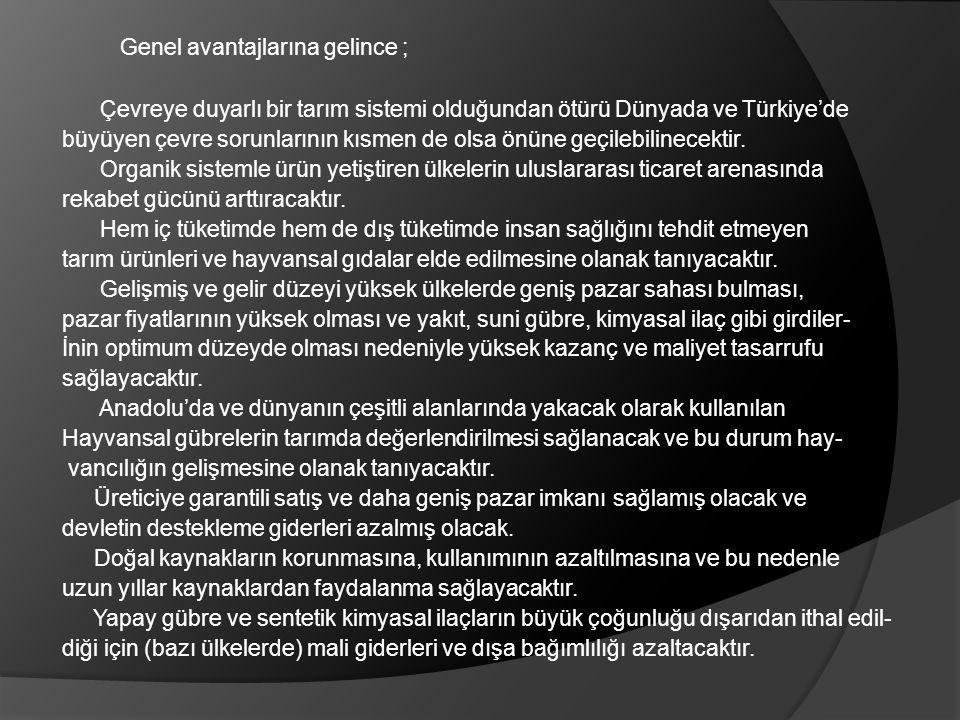 Genel avantajlarına gelince ; Çevreye duyarlı bir tarım sistemi olduğundan ötürü Dünyada ve Türkiye'de büyüyen çevre sorunlarının kısmen de olsa önüne geçilebilinecektir.