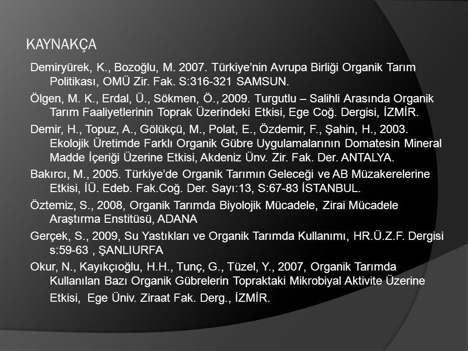 KAYNAKÇA Demiryürek, K., Bozoğlu, M. 2007. Türkiye'nin Avrupa Birliği Organik Tarım Politikası, OMÜ Zir. Fak. S:316-321 SAMSUN. Ölgen, M. K., Erdal, Ü