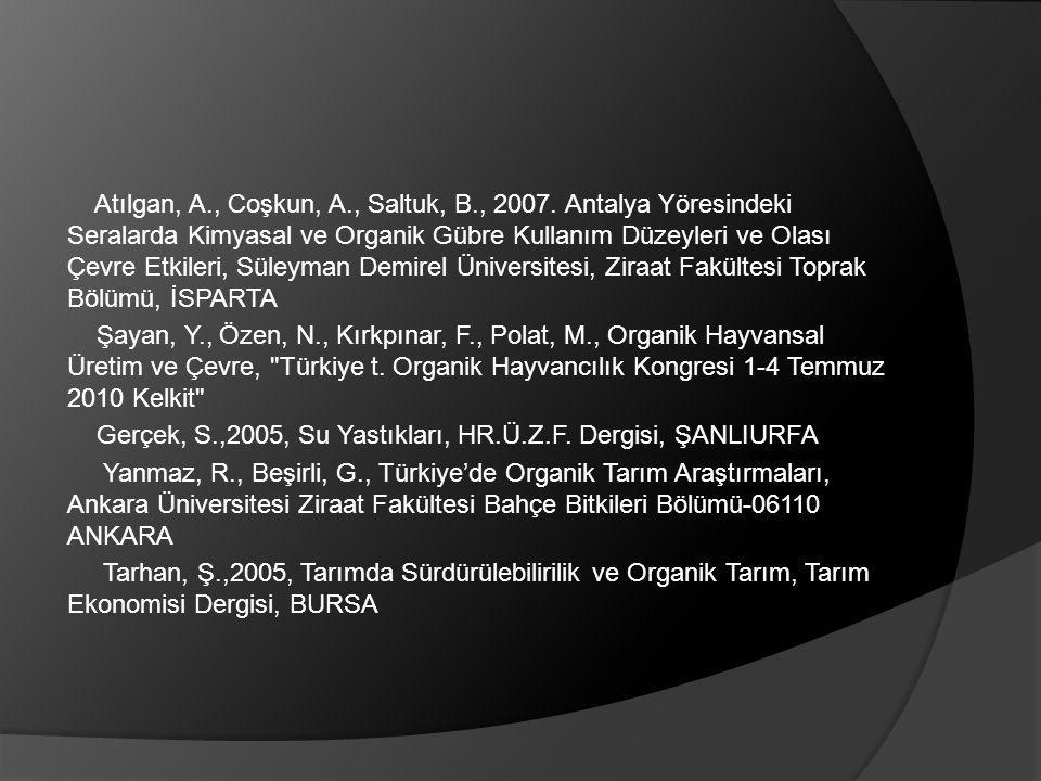 Atılgan, A., Coşkun, A., Saltuk, B., 2007. Antalya Yöresindeki Seralarda Kimyasal ve Organik Gübre Kullanım Düzeyleri ve Olası Çevre Etkileri, Süleyma