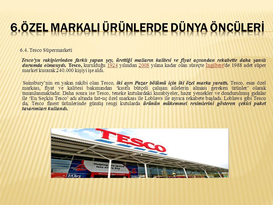 6.4. Tesco Süpermarketi Tesco'yu rakiplerinden farklı yapan şey, ürettiği malların kalitesi ve fiyat açısından rekabette daha şanslı durumda olmasıydı
