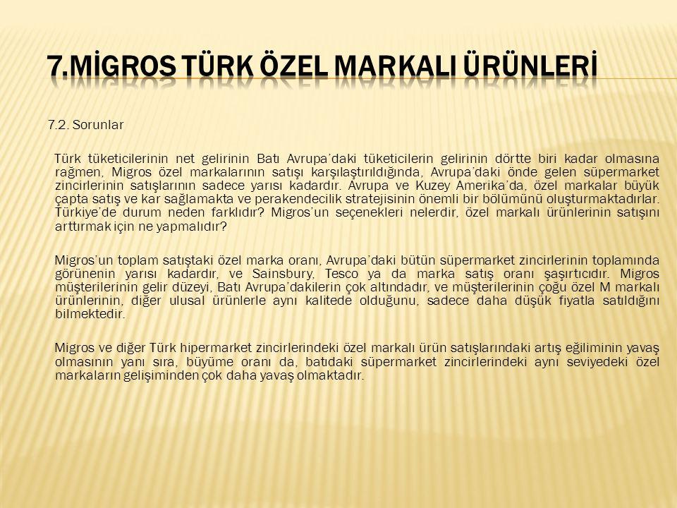 7.2. Sorunlar Türk tüketicilerinin net gelirinin Batı Avrupa'daki tüketicilerin gelirinin dörtte biri kadar olmasına rağmen, Migros özel markalarının