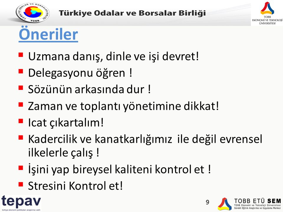 Türkiye Odalar ve Borsalar Birliği Öneriler  Uzmana danış, dinle ve işi devret!  Delegasyonu öğren !  Sözünün arkasında dur !  Zaman ve toplantı y