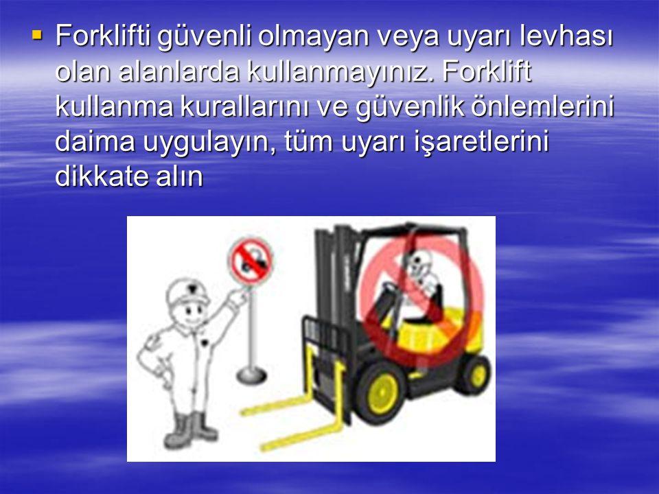 Forklift Güvenlik Kuralları Forklift Güvenlik Kuralları Forklift, operatörlük eğitimi almış yetkili personel tarafından kullanılmalıdır.