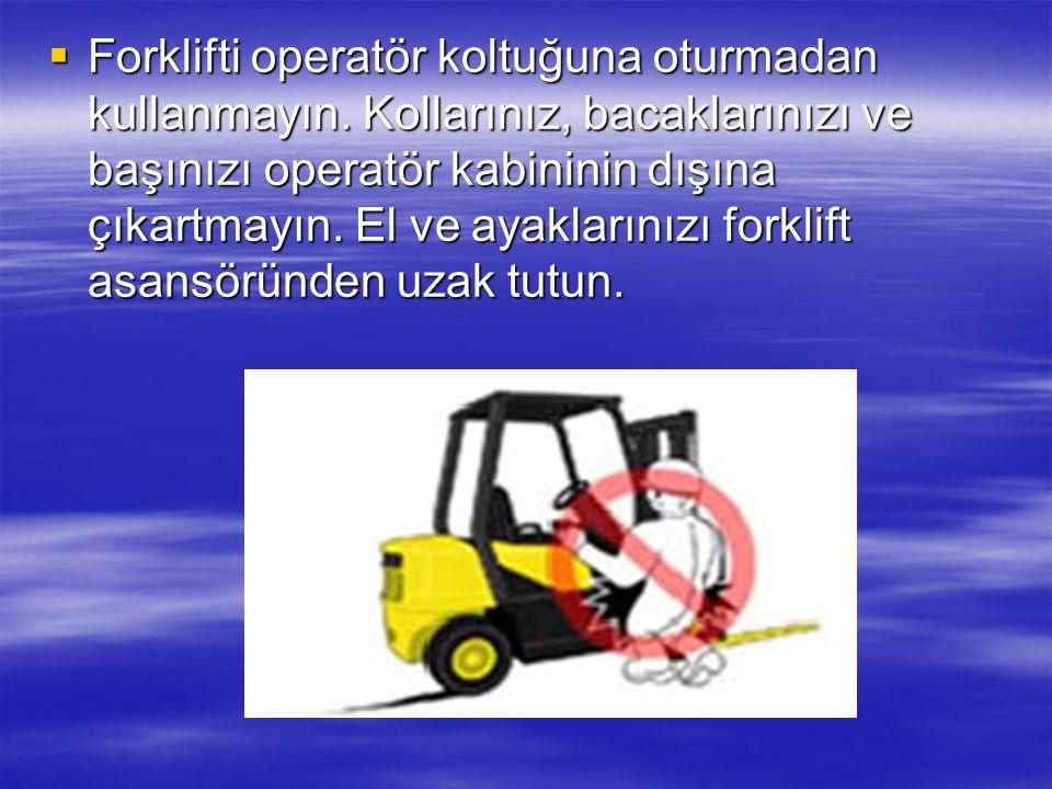  Forklifti güvenli olmayan veya uyarı levhası olan alanlarda kullanmayınız. Forklift kullanma kurallarını ve güvenlik önlemlerini daima uygulayın, tü