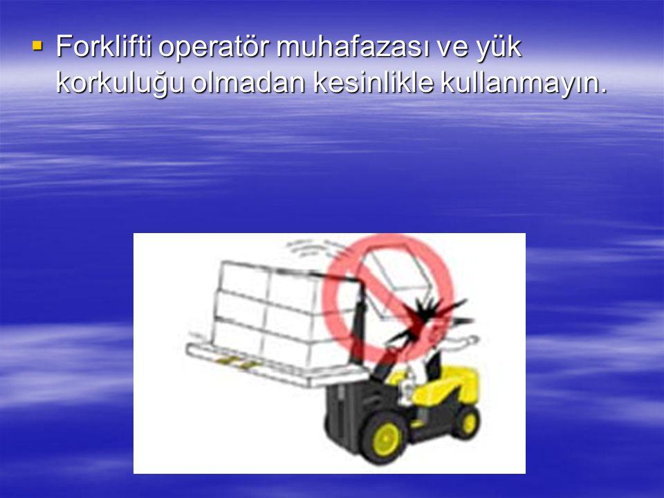  Forkliftinizle yüksek hızlarda ani manevralar yapmaktan kaçının, ani duruş ve kalkışlar yapayın. Ani ve dengesiz hareketler aracın devrilmesiyle son