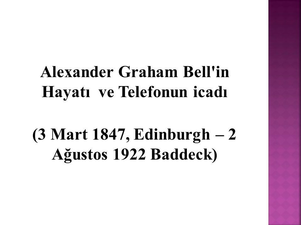 Alexander Graham Bell'in Hayatı ve Telefonun icadı (3 Mart 1847, Edinburgh – 2 Ağustos 1922 Baddeck)