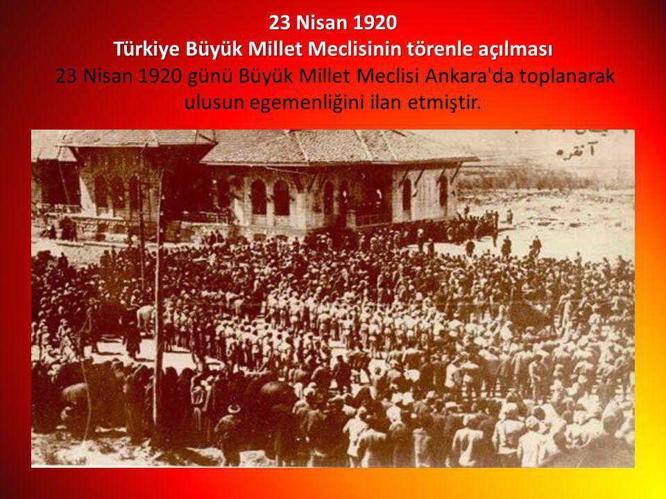 23 Nisan 1920 Türkiye Büyük Millet Meclisinin törenle açılması 23 Nisan 1920 günü Büyük Millet Meclisi Ankara'da toplanarak ulusun egemenliğini ilan e