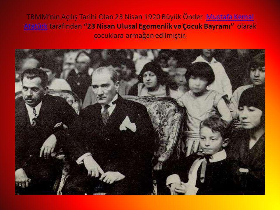 """TBMM'nin Açılış Tarihi Olan 23 Nisan 1920 Büyük Önder Mustafa Kemal Atatürk tarafından """"23 Nisan Ulusal Egemenlik ve Çocuk Bayramı"""" olarak çocuklara a"""