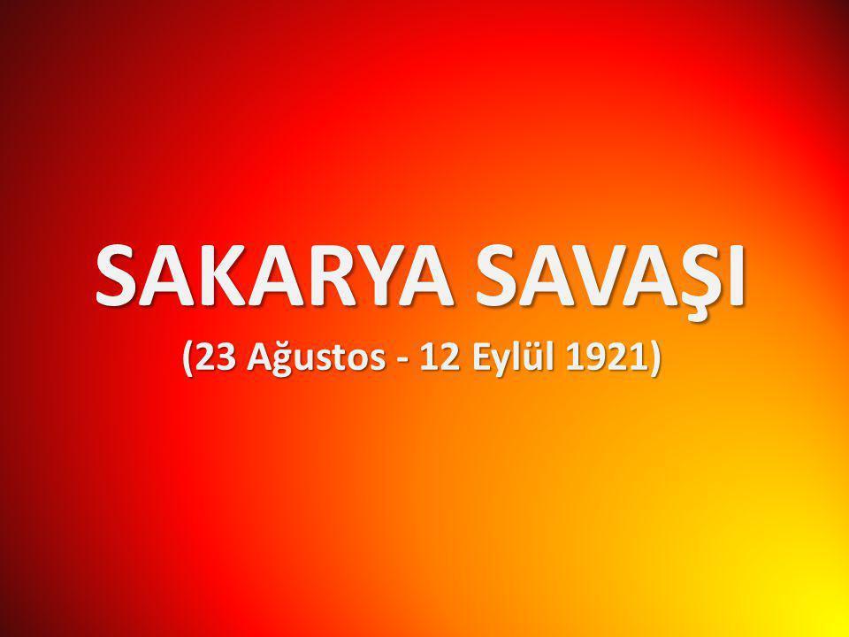 SAKARYA SAVAŞI (23 Ağustos - 12 Eylül 1921)