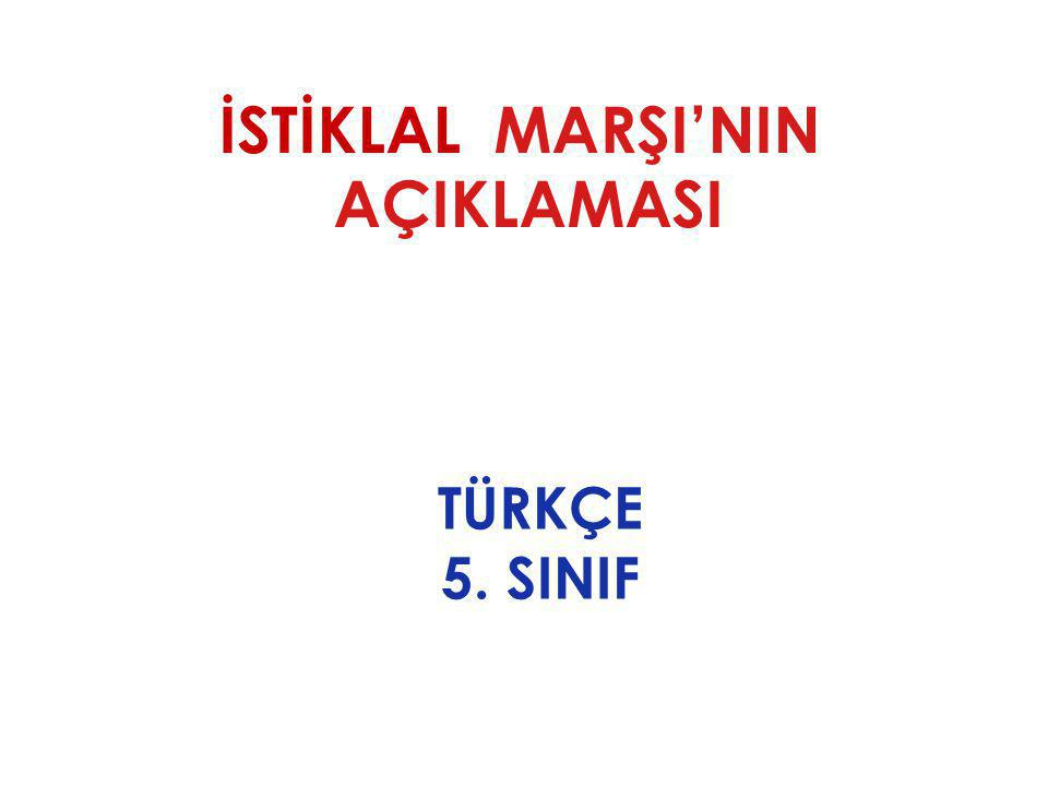 İSTİKLAL MARŞI'NIN AÇIKLAMASI TÜRKÇE 5. SINIF