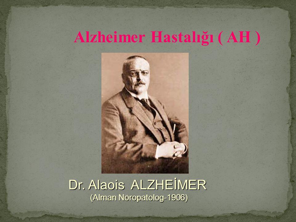 Dr. Alaois ALZHEİMER (Alman Nöropatolog-1906) Alzheimer Hastalığı ( AH )
