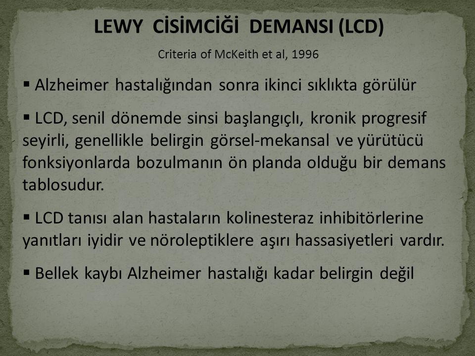 LEWY CİSİMCİĞİ DEMANSI (LCD) Criteria of McKeith et al, 1996  Alzheimer hastalığından sonra ikinci sıklıkta görülür  LCD, senil dönemde sinsi başlan