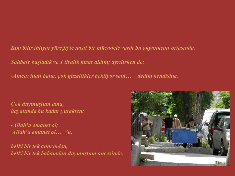 Nedense, İhtiyar Adam ve Deniz'in bu derin izleri gelmişti gözlerimin önüne; Ankara - Emek Mahallesi, 25.