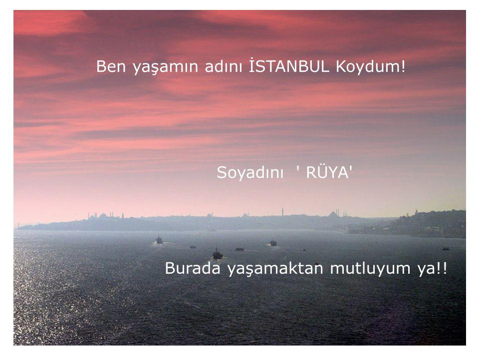 YAŞARSAN İSTANBUL'DA YAŞA SEVERSEN İSTANBUL'DA SEV YAŞARSAN İSTANBUL'DA YAŞA SEVERSEN İSTANBUL'DA SEV YİNE İSTANBUL'DA ÖL...