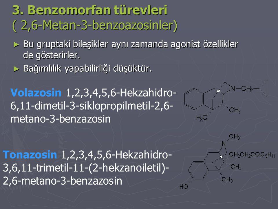 3. Benzomorfan türevleri ( 2,6-Metan-3-benzoazosinler) ► Bu gruptaki bileşikler aynı zamanda agonist özellikler de gösterirler. ► Bağımlılık yapabilir