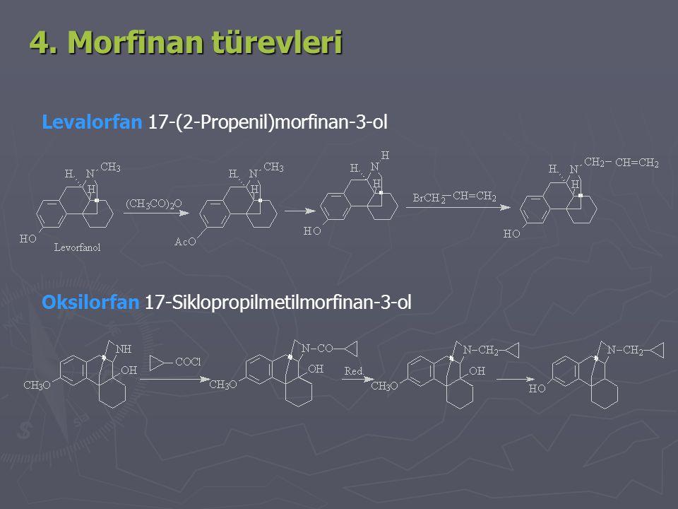 4. Morfinan türevleri Levalorfan 17-(2-Propenil)morfinan-3-ol Oksilorfan 17-Siklopropilmetilmorfinan-3-ol