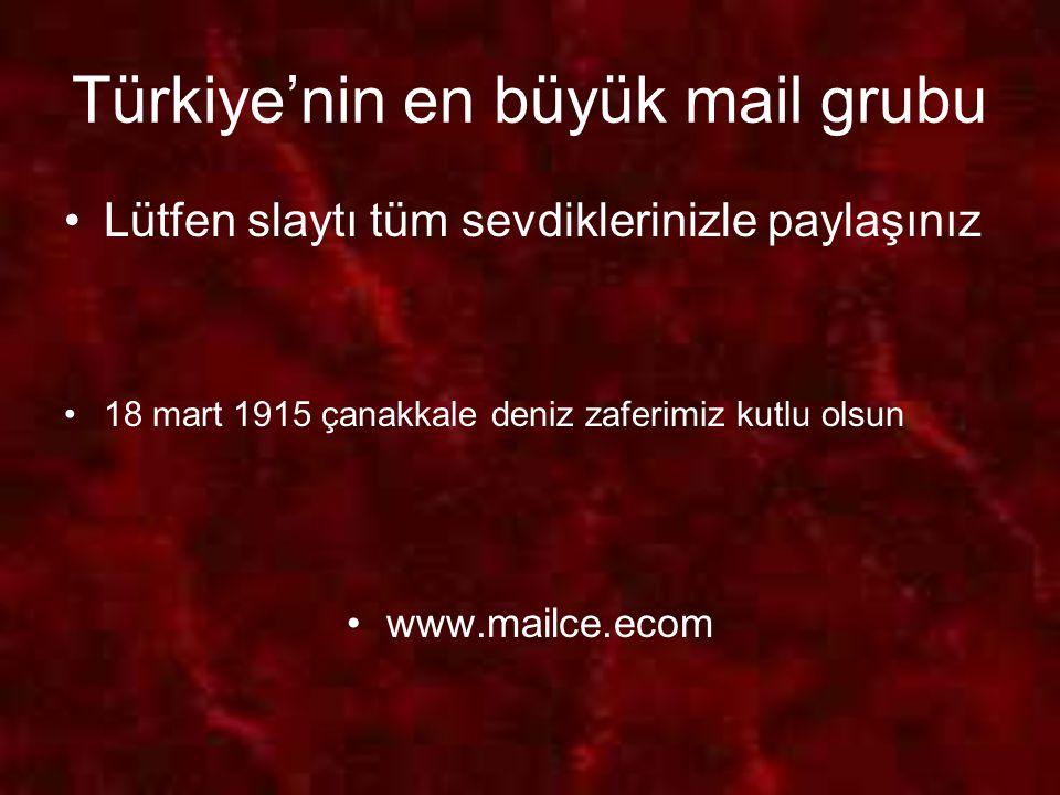 Türkiye'nin en büyük mail grubu Lütfen slaytı tüm sevdiklerinizle paylaşınız 18 mart 1915 çanakkale deniz zaferimiz kutlu olsun www.mailce.ecom
