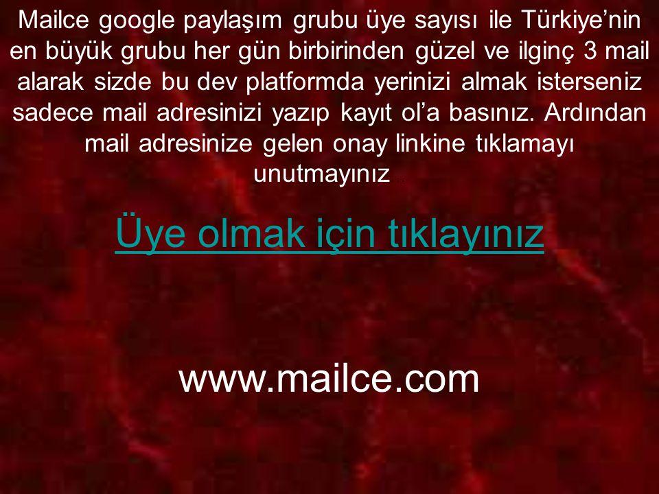 Mailce google paylaşım grubu üye sayısı ile Türkiye'nin en büyük grubu her gün birbirinden güzel ve ilginç 3 mail alarak sizde bu dev platformda yerin