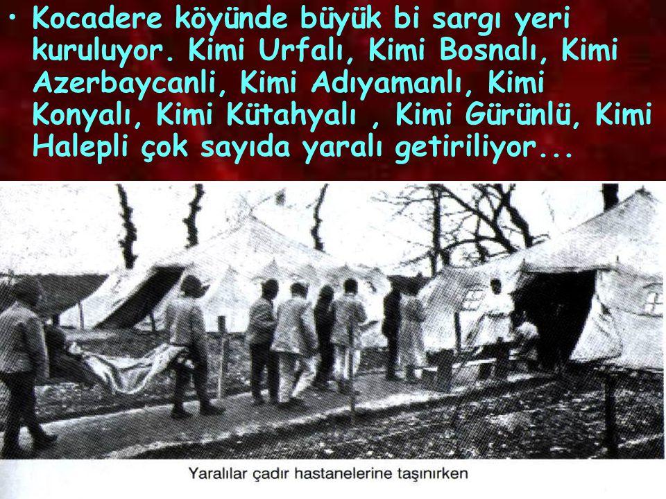 Kocadere köyünde büyük bi sargı yeri kuruluyor. Kimi Urfalı, Kimi Bosnalı, Kimi Azerbaycanli, Kimi Adıyamanlı, Kimi Konyalı, Kimi Kütahyalı, Kimi Gürü