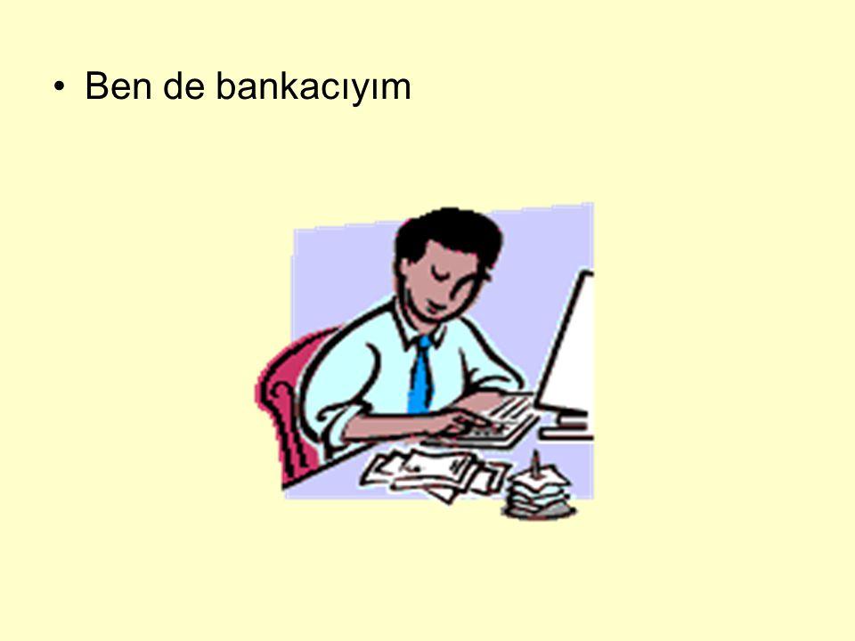 Ben de bankacıyım