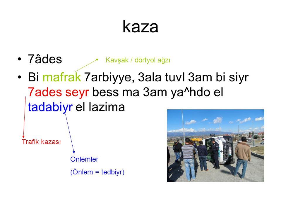 kaza 7âdes Bi mafrak 7arbiyye, 3ala tuvl 3am bi siyr 7ades seyr bess ma 3am ya^hdo el tadabiyr el lazima Trafik kazası Önlemler (Önlem = tedbiyr) Kavş
