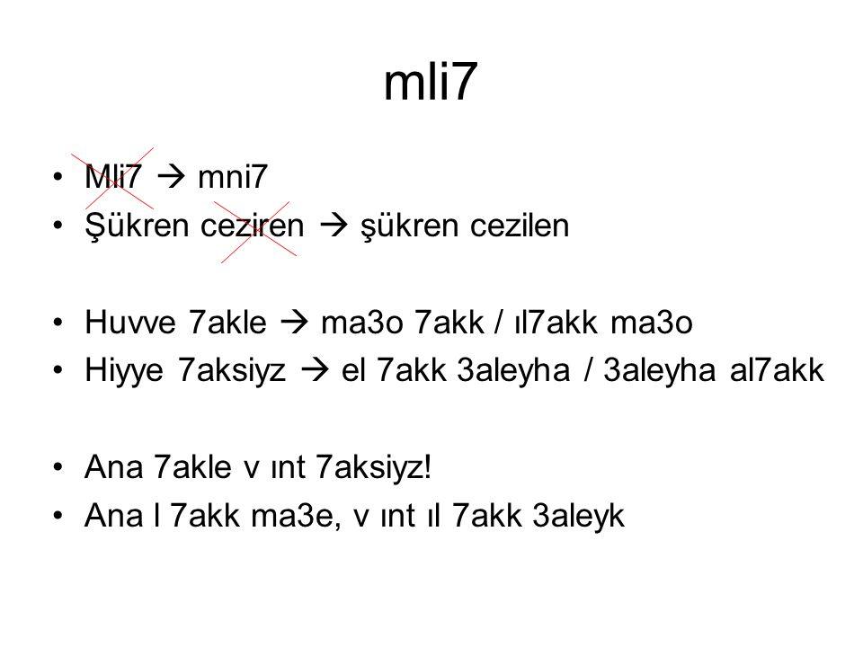 mli7 Mli7  mni7 Şükren ceziren  şükren cezilen Huvve 7akle  ma3o 7akk / ıl7akk ma3o Hiyye 7aksiyz  el 7akk 3aleyha / 3aleyha al7akk Ana 7akle v ın